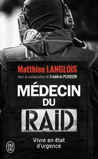 Médecin du Raid : vivre en état d'urgence : témoignage