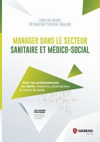 Manager dans le secteur sanitaire et médico-social : pour les professionnels de santé : médecins, pharmaciens et cadres de santé