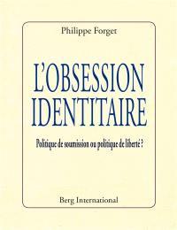 L'obession identitaire : politique de soumission ou politique de liberté ?