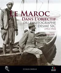 Le Maroc dans l'objectif du photographe Désiré Sic, 1912-1933