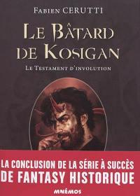 Le bâtard de Kosigan. Volume 4, Le testament d'involution