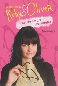 Le journal de Ruby Oliver. Volume 2, L'art de perdre les pédales