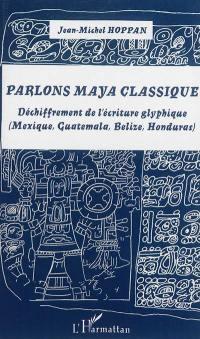 Parlons maya classique : déchiffrement de l'écriture glyphique (Mexique, Guatemala, Belize, Honduras)