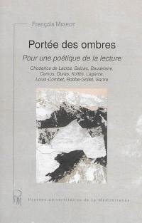 Portée des ombres : pour une poétique de la lecture : Choderlos de Laclos, Balzac, Baudelaire, Camus, Duras, Koltès, Lagarce, Louis-Combet, Robbe-Grillet, Sartre