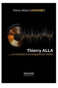 Thierry Alla : ...un musicien à la conquête du timbre