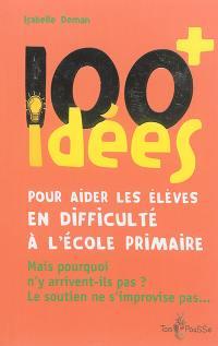 100 idées pour aider les élèves en difficulté à l'école primaire