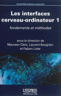 Les interfaces cerveau-ordinateur. Volume 1, Fondements et méthodes