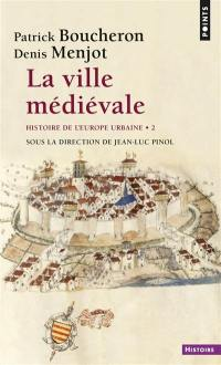 Histoire de l'Europe urbaine. Volume 2, La ville médiévale