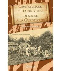Quatre siècles de fabrication de sucre à la Guadeloupe