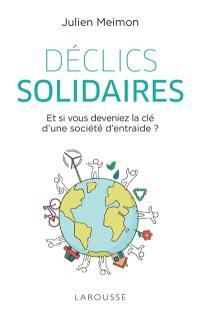 Déclics solidaires : et si vous deveniez la clé d'une société d'entraide ?