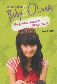 Le journal de Ruby Oliver. Volume 3, Un grand moment de solitude