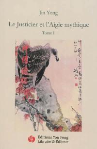 Le justicier et l'aigle mythique. Volume 1,