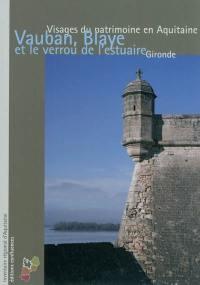 Vauban, Blaye et le verrou de l'estuaire : visage du patrimoine en Aquitaine : Gironde