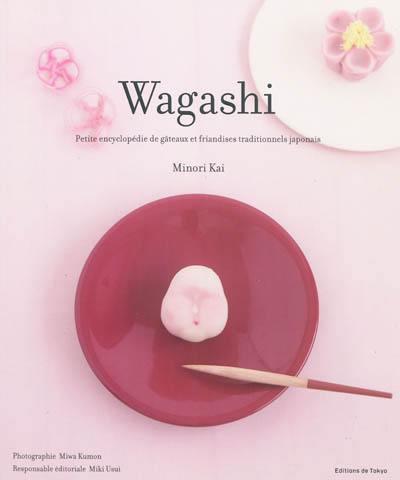 Wagashi : petite encyclopédie de gâteaux et friandises traditionnels japonais