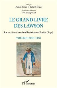 Le grand livre des Lawson. Volume 1, 1841-1877