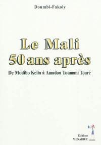 Le Mali : 50 ans après : de Modibo Keïta à Amadou Toumani Touré