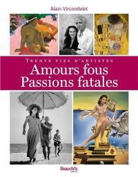 Amours fous, passions fatales : trente vies d'artistes