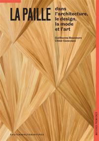 La paille : dans l'architecture, le design, la mode et l'art