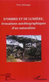 D'ombre et de lumière, évocations autobiographiques d'un naturaliste