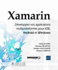 Xamarin : développez vos applications multiplateformes pour iOS, Android et Windows