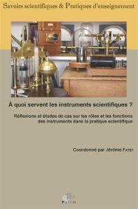 A quoi servent les instruments scientifiques ?