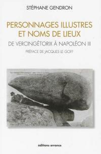 Personnages illustres et noms de lieux : de Vercingétorix à Napoléon III