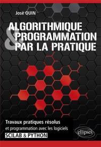Algorithmique & programmation par la pratique : travaux pratiques résolus et programmation avec les logiciels Scilab & Python