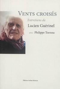 Vents croisés : entretiens de Lucien Guérinel avec Philippe Torrens