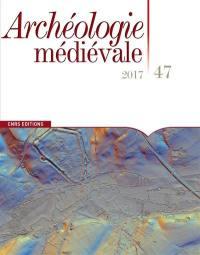Archéologie médiévale. n° 47