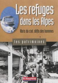 Les refuges dans les Alpes : abris du ciel, défis des hommes