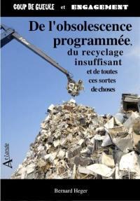 De l'obsolescence programmée, du recyclage insuffisant et de toutes sortes de choses