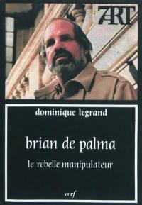Brian de Palma, le rebelle manipulateur