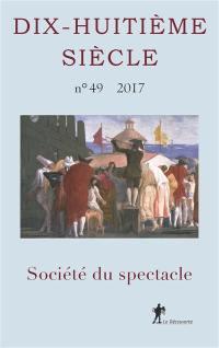 Dix-huitième siècle. n° 49, Société du spectacle