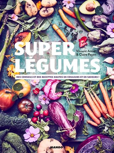 Super légumes : des conseils et des recettes hautes en couleurs et en saveurs !