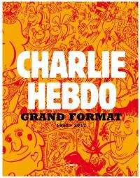 Charlie Hebdo, grand format : 1992-2017