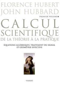 Calcul scientifique : de la théorie à la pratique. Volume 1, Equations algébriques, traitement du signal et géométrie effective