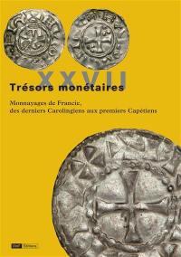 Trésors monétaires. Volume 27, Monnayages de Francie, des derniers Carolingiens aux premiers Capétiens