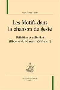 Discours de l'épopée médiévale. Volume 1, Les motifs dans la chanson de geste : définition et utilisation