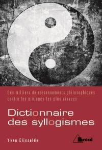 Dictionnaire des syllogismes : des milliers de raisonnements philosophiques contre les préjugés les plus vivaces