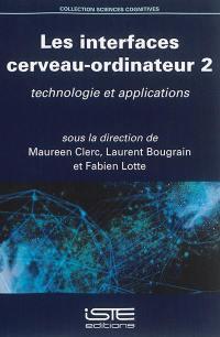Les interfaces cerveau-ordinateur. Volume 2, Technologie et applications