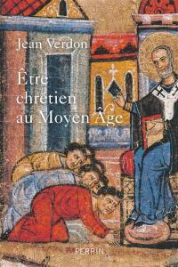 Etre chrétien au Moyen Age