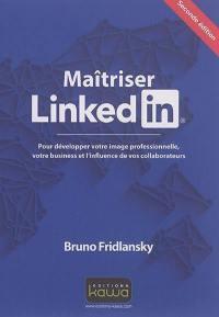Maîtrisez Linkedin : pour développer votre image professionnelle, votre business et l'influence de vos collaborateurs