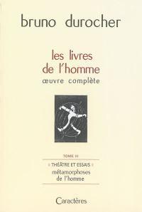Les livres de l'homme. Volume 3, Théâtre et essais