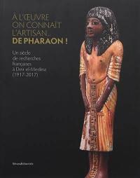 A l'oeuvre on connaît l'artisan... de pharaon ! : un siècle de recherches françaises à Deir el-Medina (1917-2017)