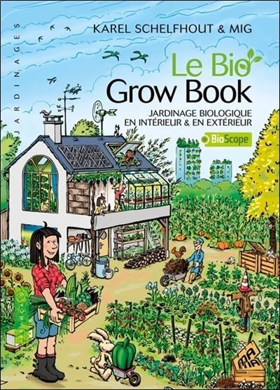 Le bio grow book : jardinage biologique en intérieur & en extérieur