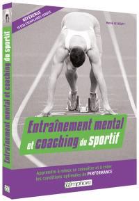Entraînement mental et coaching du sportif : apprendre à mieux se connaître et à créer les conditions optimales de performance