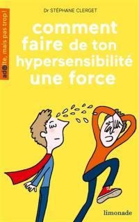 Comment faire de ton hypersensibilité une force