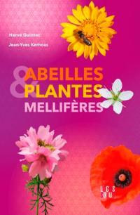 Abeilles et plantes mellifères : botanique, histoire, légendes