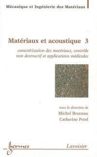 Matériaux et acoustique. Volume 3, Caractérisation des matériaux, contrôle non destructif et applications médicales