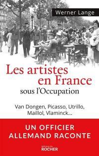 Les artistes en France sous l'Occupation : Van Dongen, Picasso, Utrillo, Maillol, Vlaminck...